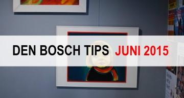 Den Bosch Tips voor juni 2015