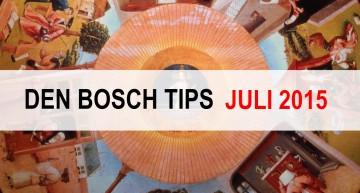 Den Bosch Tips voor juli 2015